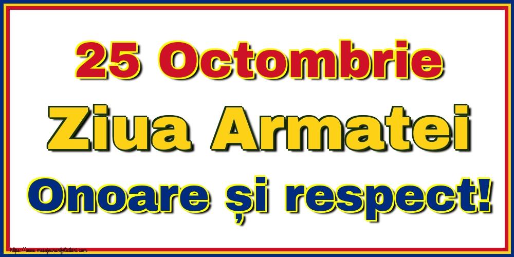 Felicitari de Ziua Armatei - 25 Octombrie Ziua Armatei Onoare și respect!