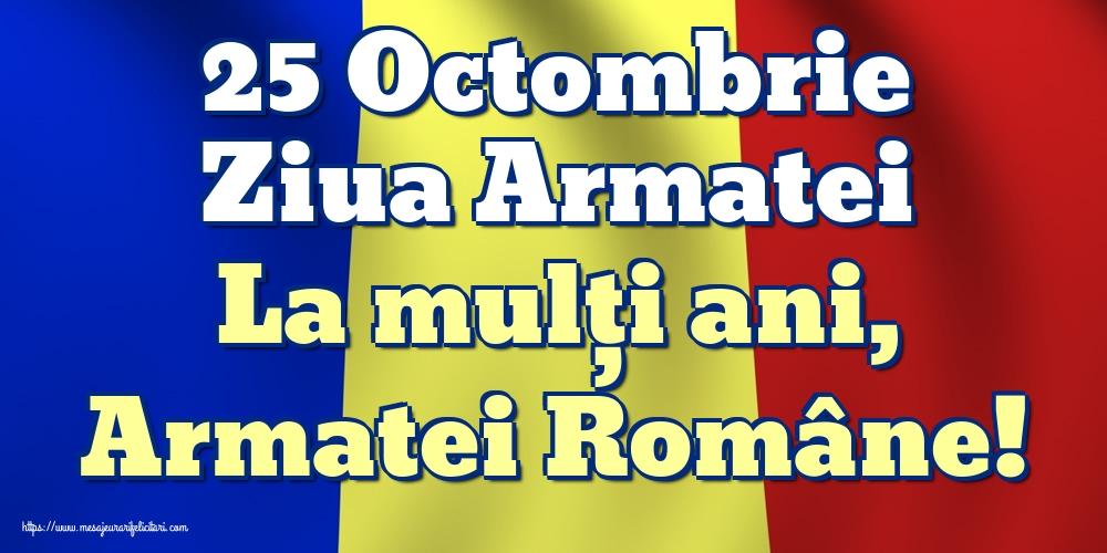 Felicitari de Ziua Armatei - 25 Octombrie Ziua Armatei La mulți ani, Armatei Române!