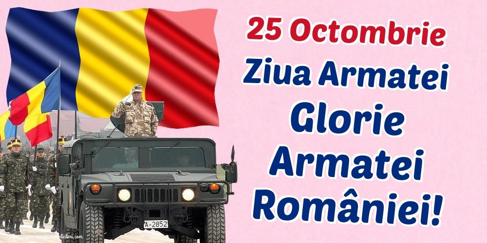 Felicitari de Ziua Armatei - 25 Octombrie Ziua Armatei Glorie Armatei României!