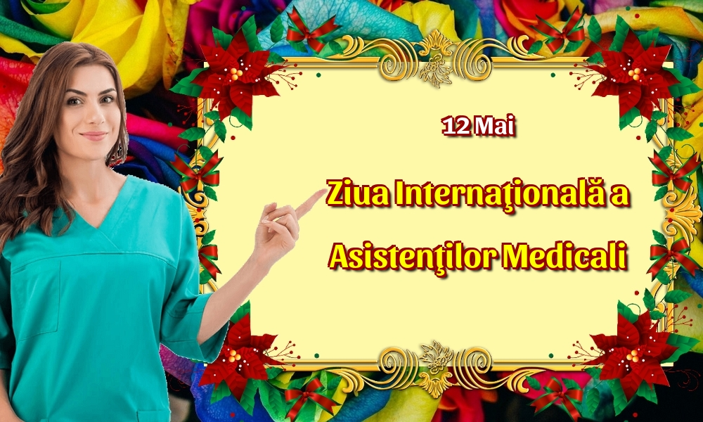 Felicitari de Ziua Asistenţilor Medicali - 12 Mai Ziua Internaţională a Asistenţilor Medicali - mesajeurarifelicitari.com