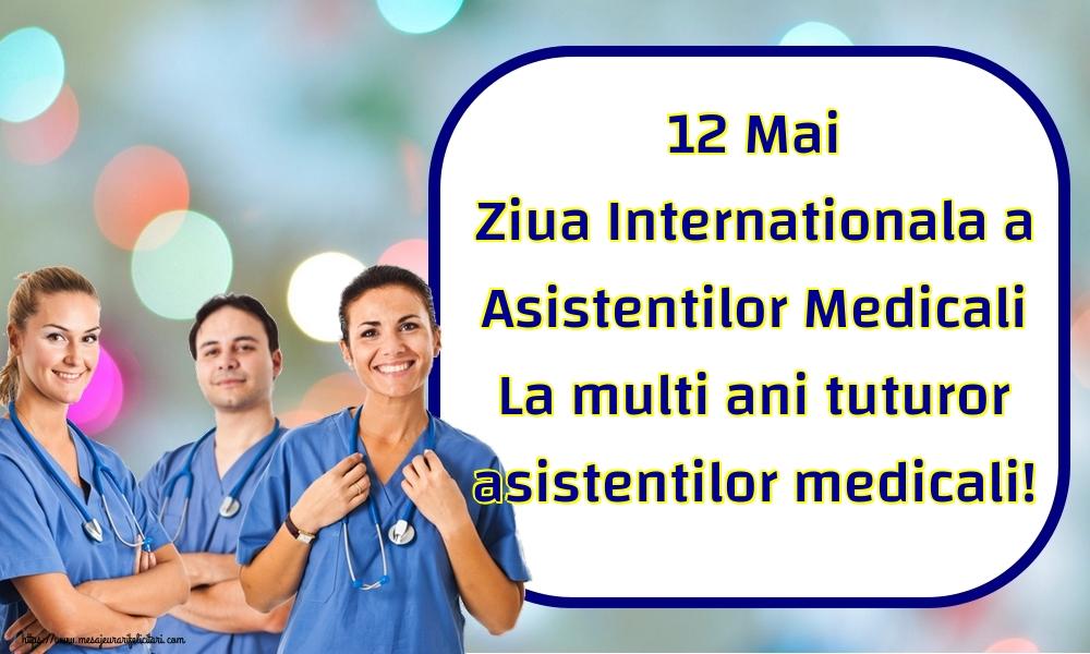 Cele mai apreciate felicitari de Ziua Asistenţilor Medicali - 12 Mai Ziua Internationala a Asistentilor Medicali La multi ani tuturor asistentilor medicali!