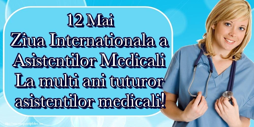 Felicitari de Ziua Asistenţilor Medicali - 12 Mai Ziua Internationala a Asistentilor Medicali La multi ani tuturor asistentilor medicali!