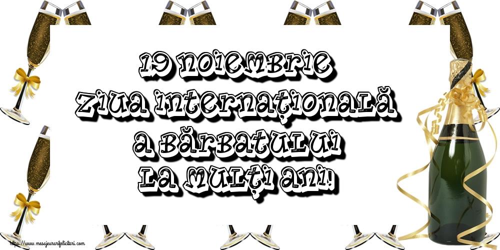 Felicitari de Ziua Barbatului - 19 Noiembrie Ziua Internațională a Bărbatului La mulți ani!