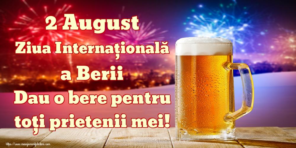 Felicitari de Ziua Berii - 2 August Ziua Internațională a Berii Dau o bere pentru toți prietenii mei!