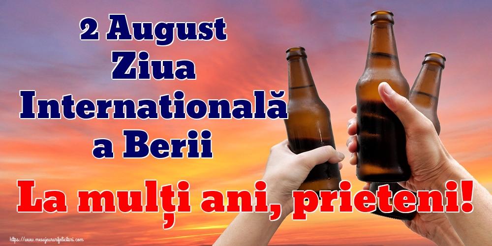 Felicitari de Ziua Berii - 2 August Ziua Internatională a Berii La mulți ani, prieteni!