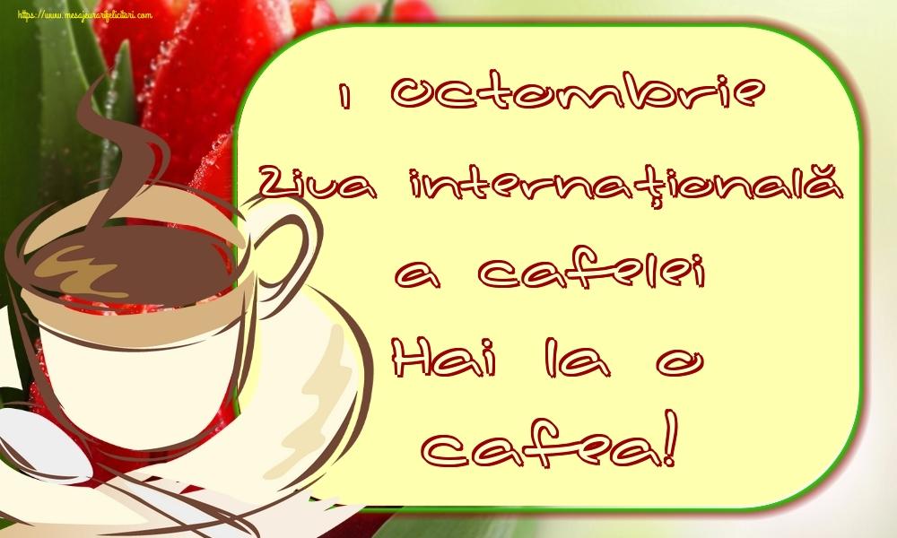 Felicitari de Ziua Cafelei - 1 Octombrie Ziua internaţională a cafelei Hai la o cafea! - mesajeurarifelicitari.com