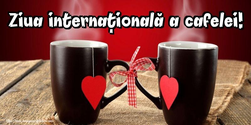 Felicitari de Ziua Cafelei - Ziua internaţională a cafelei!