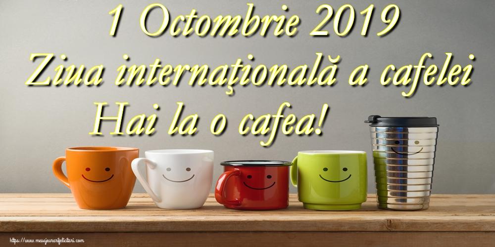 Ziua Cafelei 1 Octombrie 2019 Ziua internaţională a cafelei Hai la o cafea!