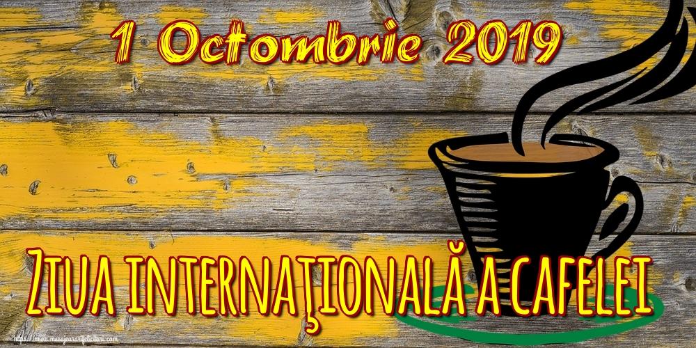 Cele mai apreciate felicitari de Ziua Cafelei - 1 Octombrie 2019 Ziua internaţională a cafelei