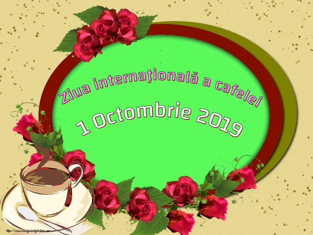 Felicitari de Ziua Cafelei - 1 Octombrie 2019 Ziua internaţională a cafelei