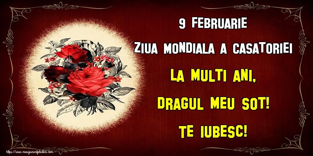 Felicitari de Ziua Casatoriei - 9 Februarie Ziua Mondiala a Casatoriei La multi ani, dragul meu sot! Te iubesc!