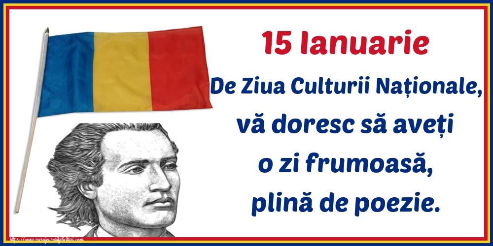 Felicitari de Ziua Culturii Naţionale - 15 Ianuarie De Ziua Culturii Naționale, vă doresc să aveți o zi frumoasă, plină de poezie.