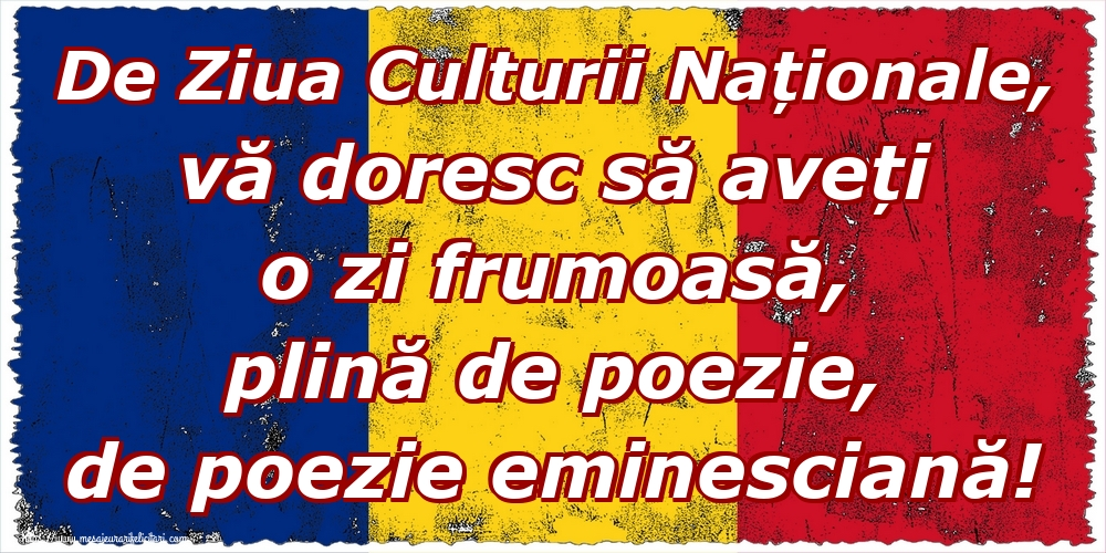 Felicitari de Ziua Culturii Naţionale - De Ziua Culturii Naționale, vă doresc să aveți o zi frumoasă, plină de poezie, de poezie eminesciană!