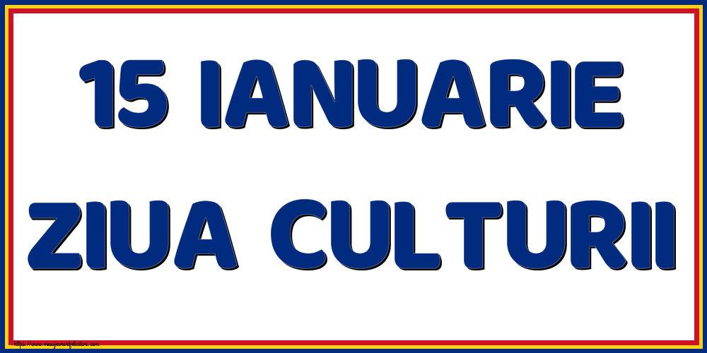 Felicitari de Ziua Culturii Naţionale - 15 Ianuarie Ziua Culturii
