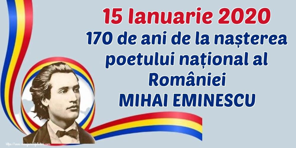 Felicitari de Ziua Culturii Naţionale - 15 Ianuarie 2020 170 de ani de la nașterea poetului național al României MIHAI EMINESCU