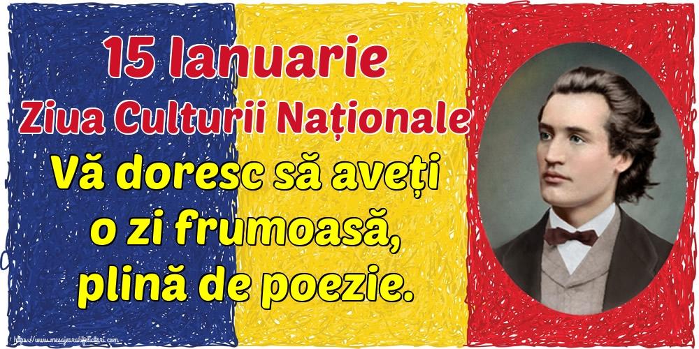 Felicitari de Ziua Culturii Naţionale - 15 Ianuarie Ziua Culturii Naționale Vă doresc să aveți o zi frumoasă, plină de poezie.