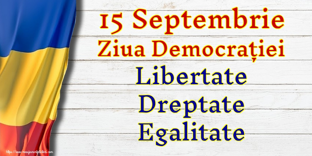 Ziua Internațională a Democrației 15 Septembrie Ziua Democrației Libertate Dreptate Egalitate