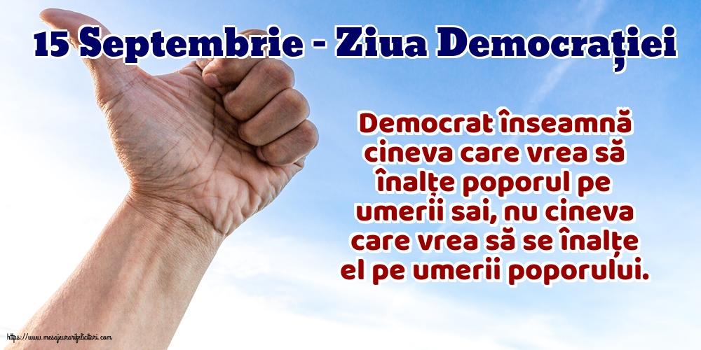 Imagini de Ziua Internațională a Democrației - 15 Septembrie - Ziua Democrației Democrat înseamnă cineva care vrea să înalțe poporul