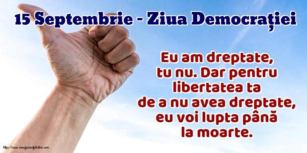 Ziua Internațională a Democrației 15 Septembrie - Ziua Democrației Eu am dreptate, tu nu