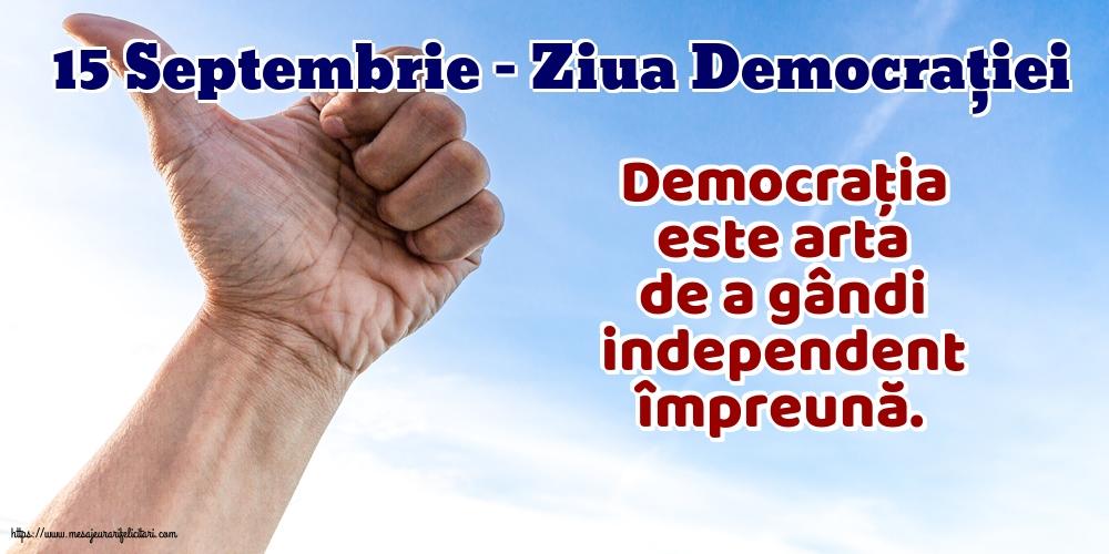 Cele mai apreciate imagini de Ziua Internațională a Democrației cu mesaje - 15 Septembrie - Ziua Democrației Democrația este arta de a gândi independent împreună