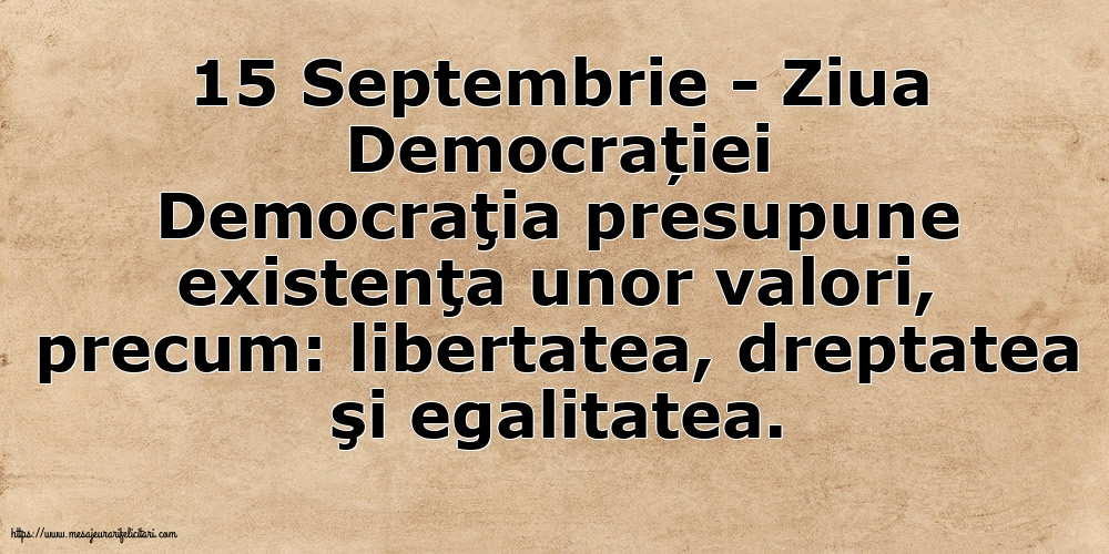 Ziua Internațională a Democrației 15 Septembrie - Ziua Democrației Libertatea, dreptatea şi egalitatea