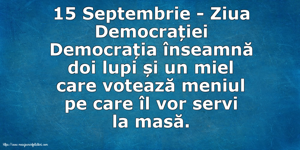 Imagini de Ziua Internațională a Democrației - 15 Septembrie - Ziua Democrației Democrația înseamnă doi lupi și un miel...