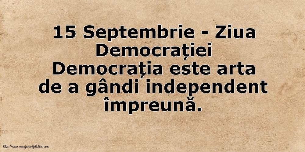 Imagini de Ziua Internațională a Democrației - 15 Septembrie - Ziua Democrației Democrația este arta de a gândi independent împreună