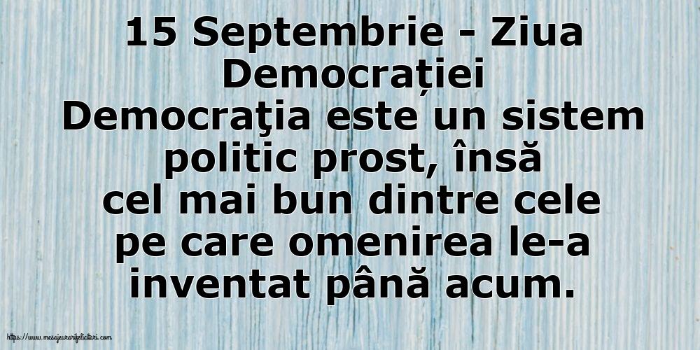 Imagini de Ziua Internațională a Democrației - 15 Septembrie - Ziua Democrației Democraţia este un sistem politic prost - mesajeurarifelicitari.com