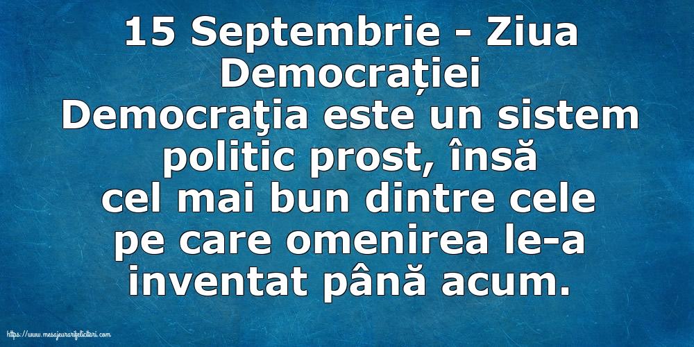 Ziua Internațională a Democrației 15 Septembrie - Ziua Democrației Democraţia este un sistem politic prost