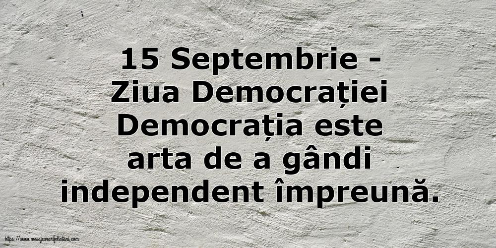 Imagini de Ziua Internațională a Democrației - 15 Septembrie - Ziua Democrației Democrația este arta de a gândi independent împreună - mesajeurarifelicitari.com