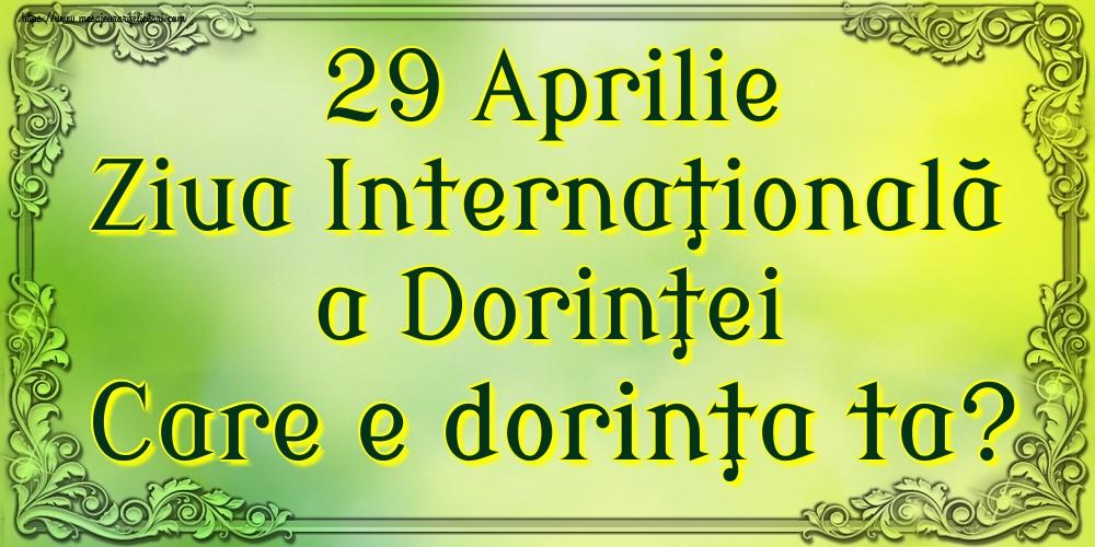 Ziua Dorinţei 29 Aprilie Ziua Internaţională a Dorinţei Care e dorinţa ta?