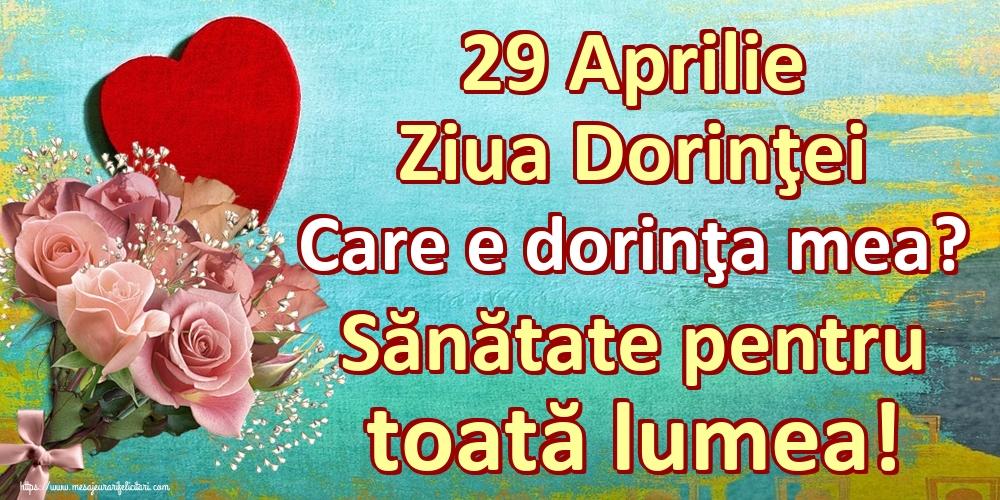 Ziua Dorinţei 29 Aprilie Ziua Dorinţei Care e dorinţa mea? Sănătate pentru toată lumea!