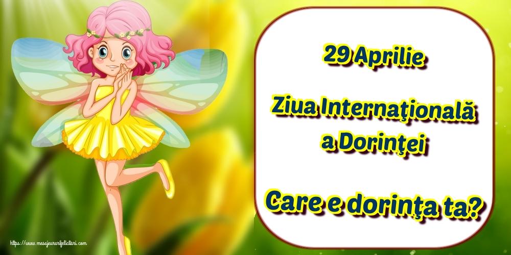 Felicitari de Ziua Dorinţei - 29 Aprilie Ziua Internaţională a Dorinţei Care e dorinţa ta?