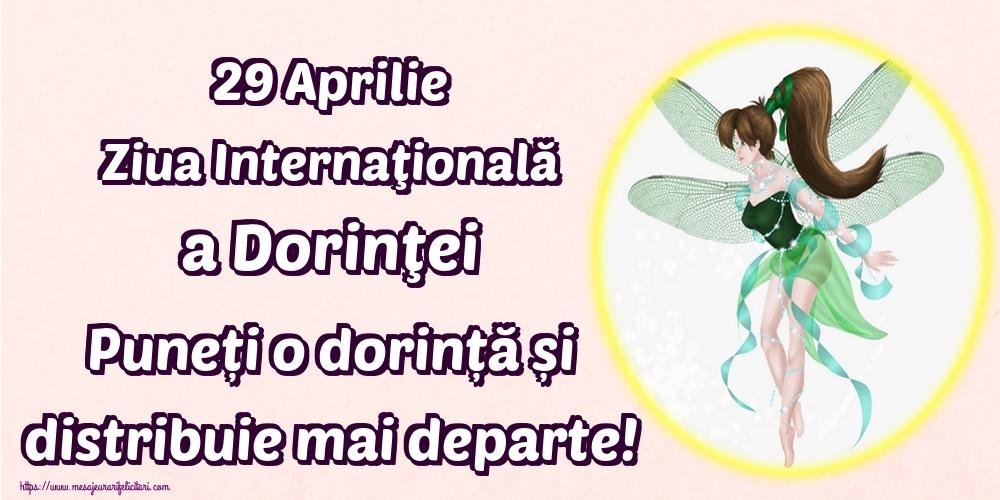 Felicitari de Ziua Dorinţei - 29 Aprilie Ziua Internaţională a Dorinţei Puneți o dorință și distribuie mai departe!