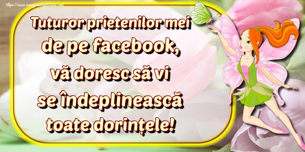 Felicitari de Ziua Dorinţei - Tuturor prietenilor mei de pe facebook, vă doresc să vi se îndeplinească toate dorințele!