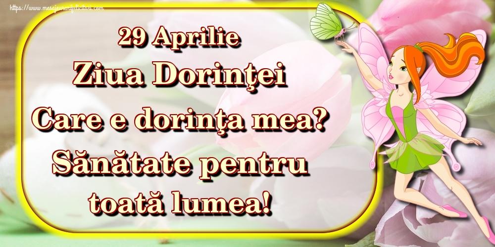 Felicitari de Ziua Dorinţei - 29 Aprilie Ziua Dorinţei Care e dorinţa mea? Sănătate pentru toată lumea! - mesajeurarifelicitari.com