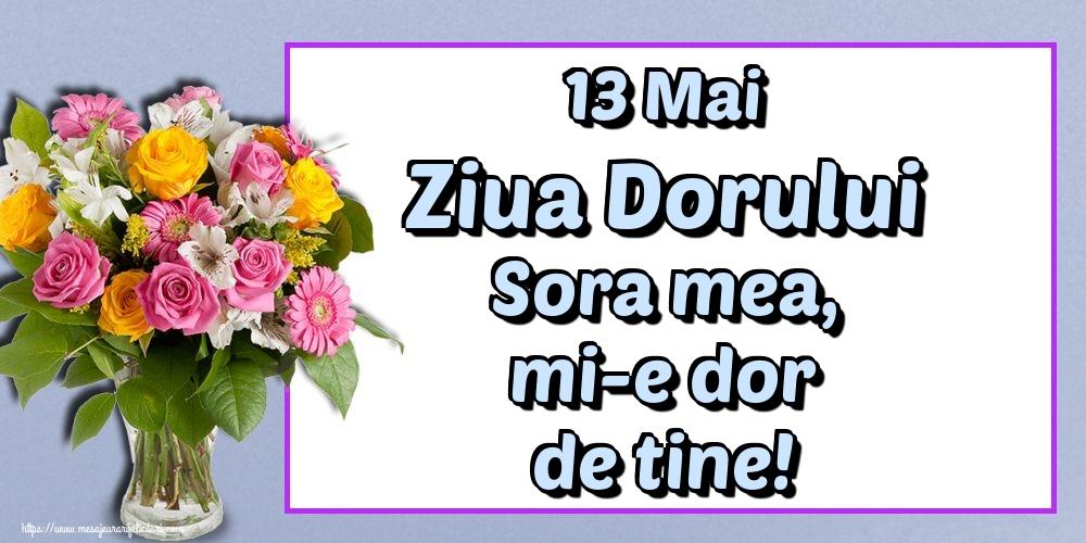 Felicitari de Ziua Dorului - 13 Mai Ziua Dorului Sora mea, mi-e dor de tine!