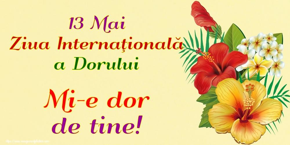 Ziua Dorului 13 Mai Ziua Internaţională a Dorului Mi-e dor de tine!