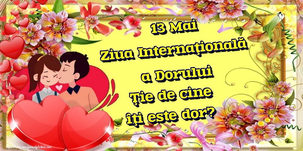 Felicitari de Ziua Dorului - 13 Mai Ziua Internaţională a Dorului Ţie de cine îţi este dor?