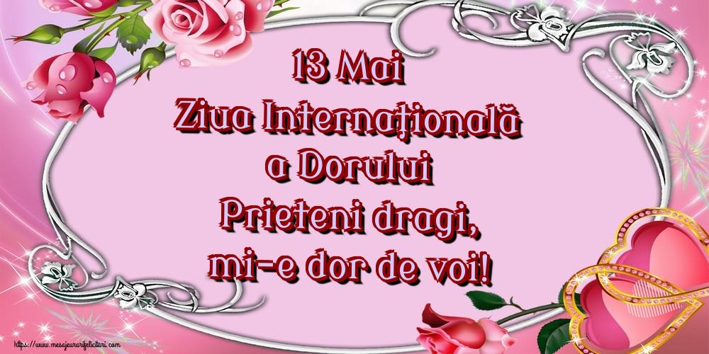 Felicitari de Ziua Dorului - 13 Mai Ziua Internaţională a Dorului Prieteni dragi, mi-e dor de voi!