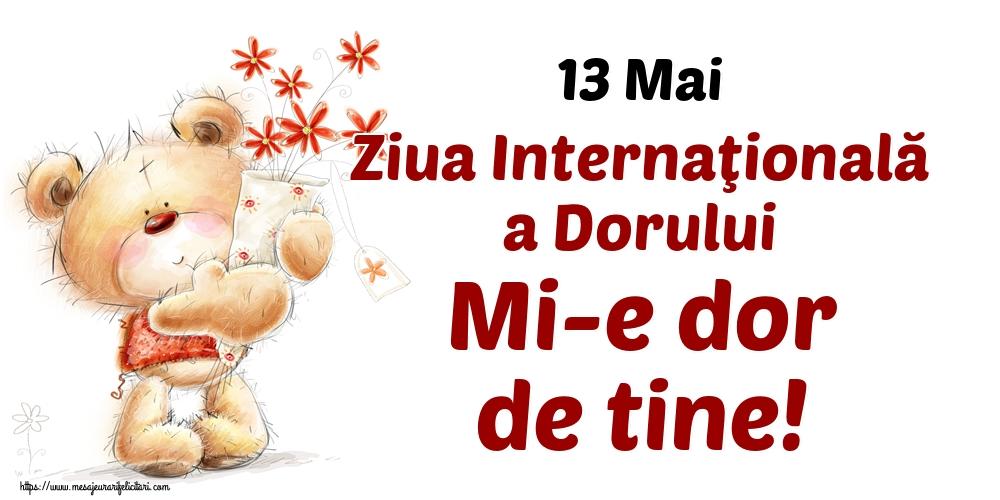 Felicitari de Ziua Dorului - 13 Mai Ziua Internaţională a Dorului Mi-e dor de tine!