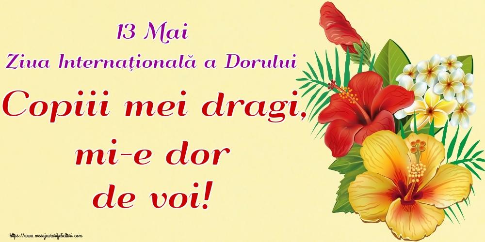 Felicitari de Ziua Dorului - 13 Mai Ziua Internaţională a Dorului Copiii mei dragi, mi-e dor de voi!