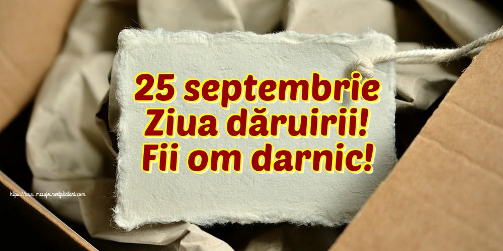 Felicitari de Ziua Dăruirii - 25 septembrie Ziua dăruirii! Fii om darnic!
