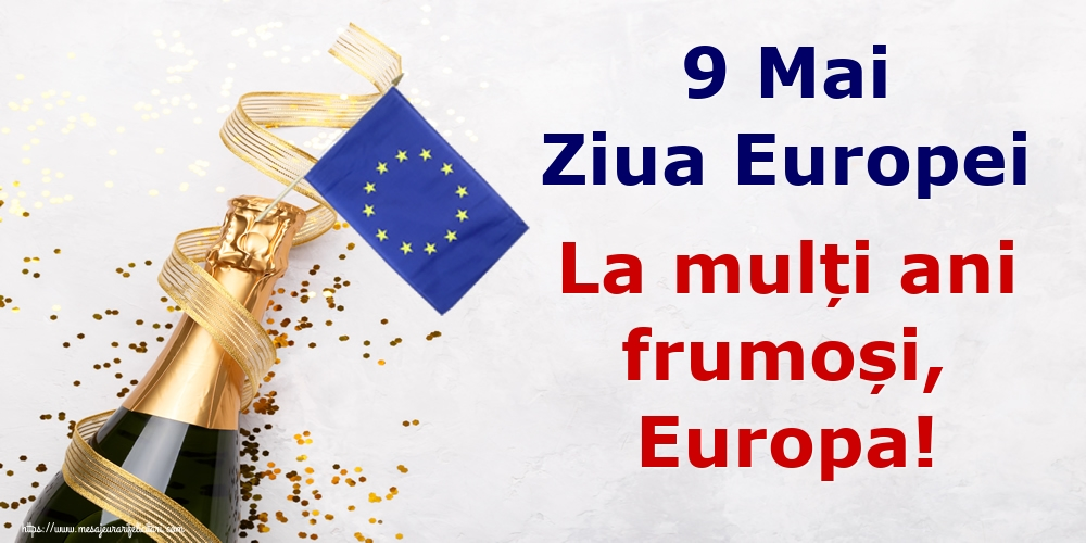 Felicitari de Ziua Europei - 9 Mai Ziua Europei La mulți ani frumoși, Europa!
