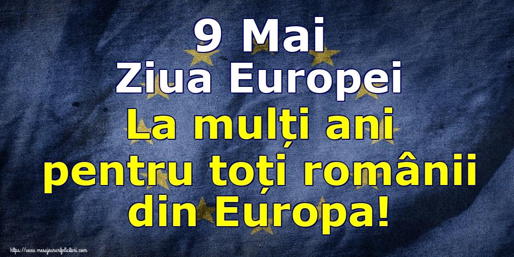 Felicitari de Ziua Europei - 9 Mai Ziua Europei La mulți ani pentru toți românii din Europa!