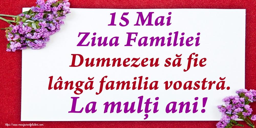 Cele mai apreciate felicitari de Ziua Familiei - 15 Mai Ziua Familiei Dumnezeu să fie lângă familia voastră. La mulți ani!