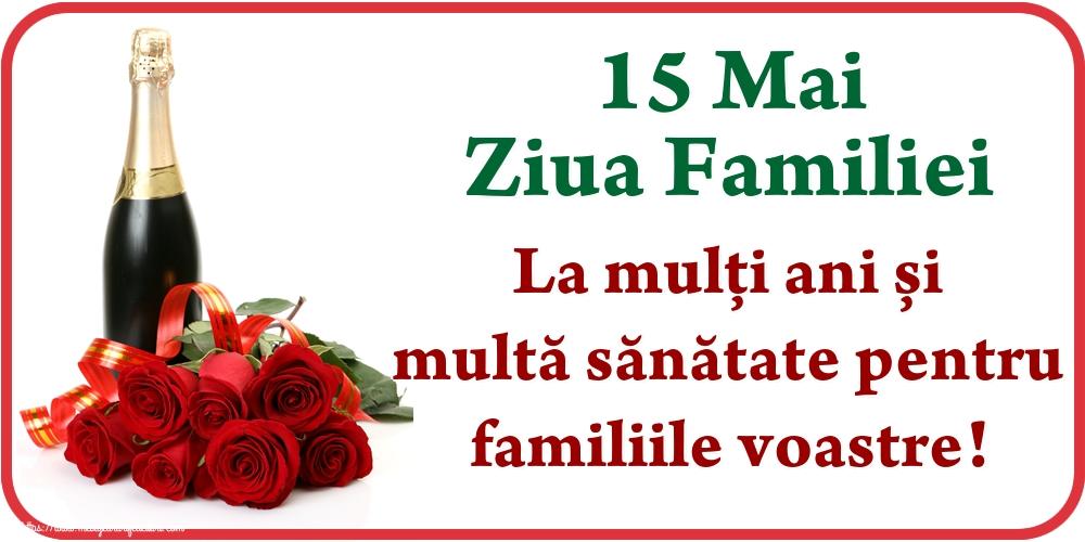 Cele mai apreciate felicitari de Ziua Familiei - 15 Mai Ziua Familiei La mulți ani și multă sănătate pentru familiile voastre!