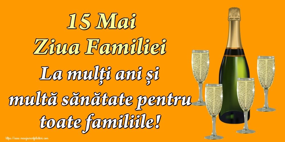 Cele mai apreciate felicitari de Ziua Familiei - 15 Mai Ziua Familiei La mulți ani și multă sănătate pentru toate familiile!