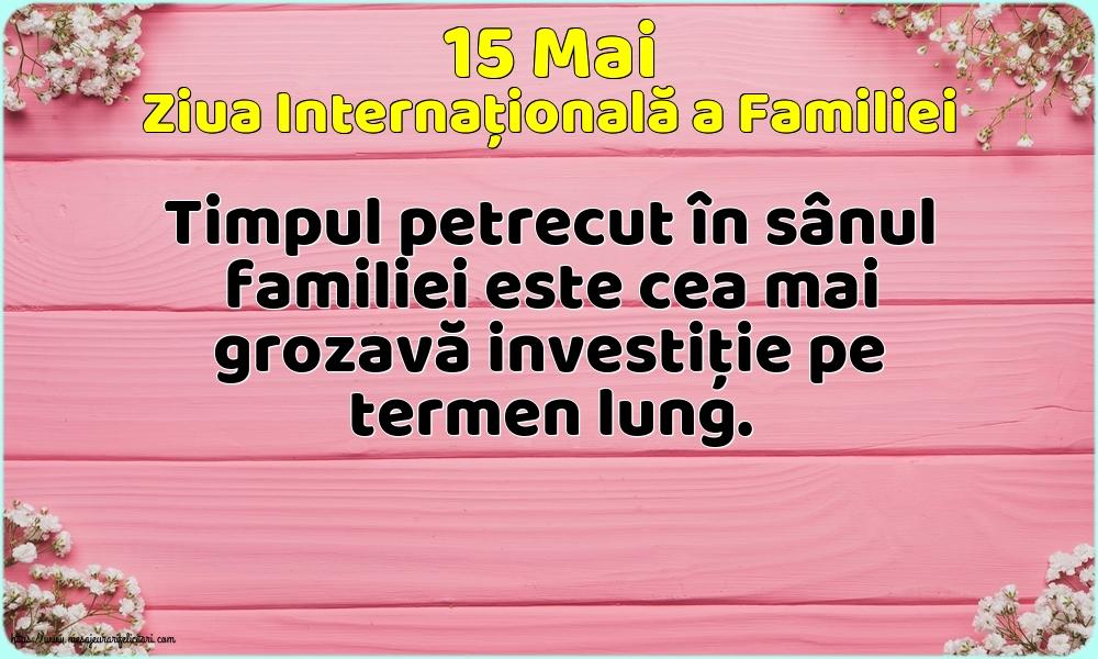Cele mai apreciate felicitari de Ziua Familiei - 15 Mai - Ziua Internațională a Familiei - Timpul petrecut în sânul familiei este cea mai grozavă investiţie pe termen lung.