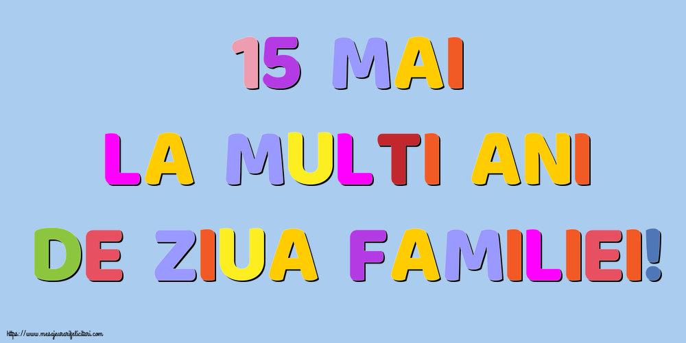 Cele mai apreciate felicitari de Ziua Familiei - 15 Mai La multi ani de Ziua Familiei!
